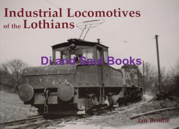 Industrial Locomotives of the Lothians, by Ian Brodie